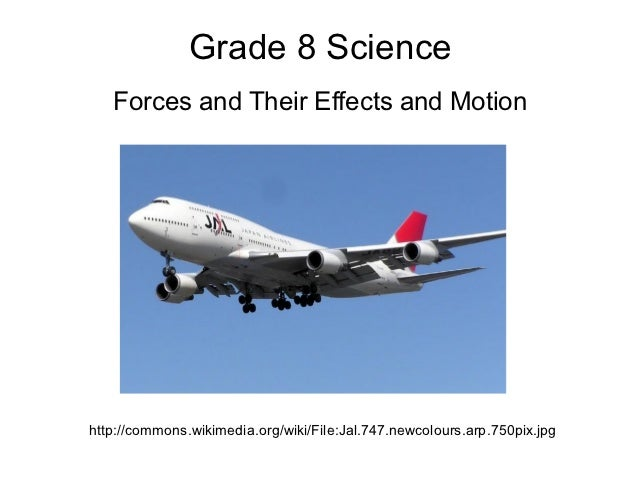 Grade 8 Science   Forces and Their Effects and Motionhttp://commons.wikimedia.org/wiki/File:Jal.747.newcolours.arp.750pix....