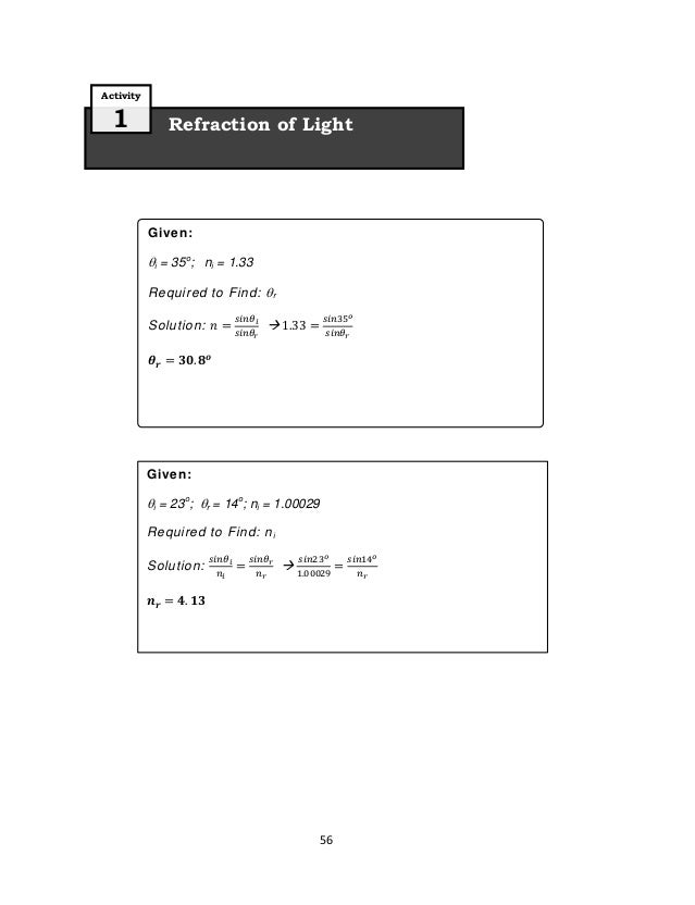 56 Refraction of Light Activity 1 Given: i = 23o ; r = 14o ; ni = 1.00029 Required to Find: ni Solution:  Given: i = 3...