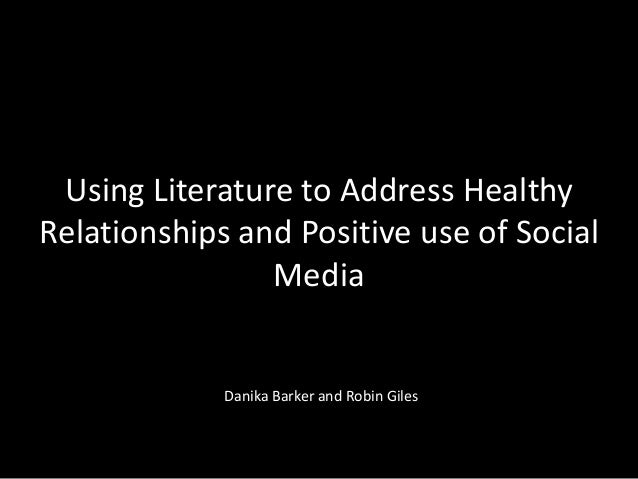 Using Literature to Address Healthy Relationships and Positive use of Social Media  Danika Barker and Robin Giles