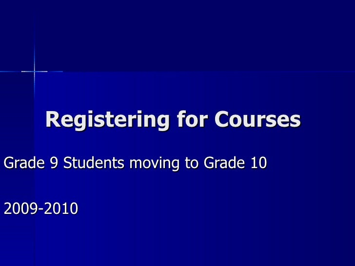 Registering for Courses Grade 9 Students moving to Grade 10 2009-2010