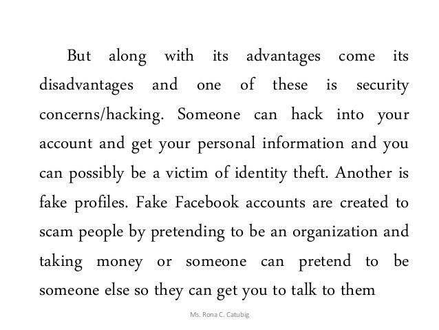 But along with its advantages come its disadvantages and one of these is security concerns/hacking. Someone can hack into ...