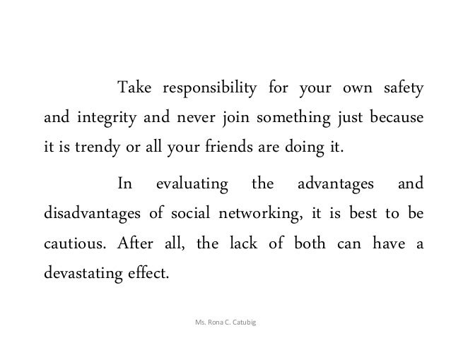 Take responsibility for your own safety and integrity and never join something just because it is trendy or all your frien...