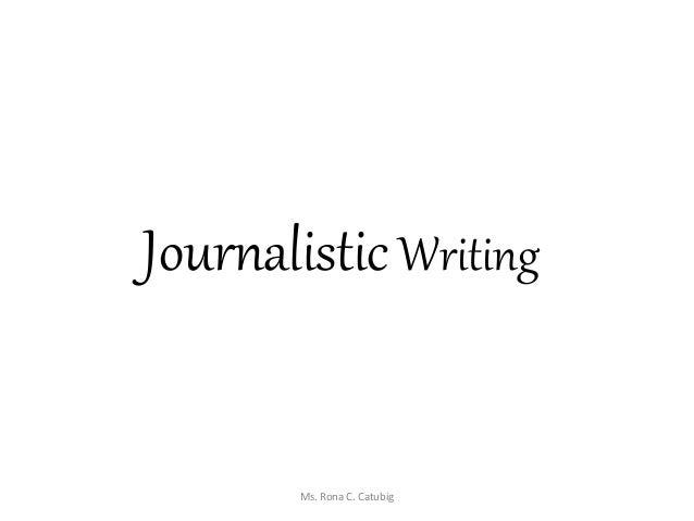 JournalisticWriting Ms. Rona C. Catubig