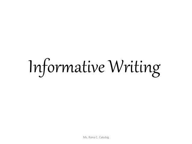 Informative Writing Ms. Rona C. Catubig