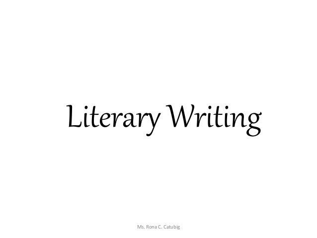 Literary Writing Ms. Rona C. Catubig