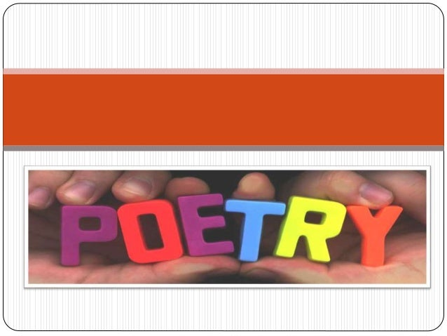 What is Poetry? literary work in which special intensity is given to the expression of feelings and ideas by the use of d...