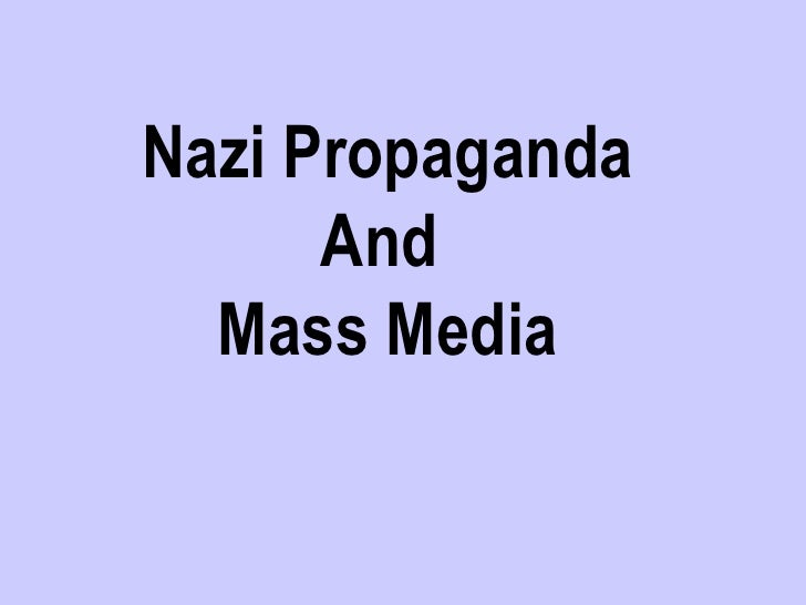 Nazi Propaganda      And  Mass Media