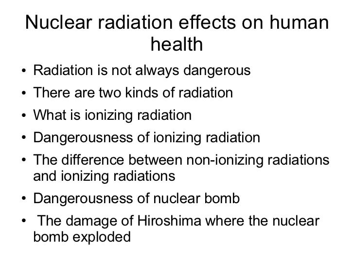 Nuclear radiation effects on human               health●   Radiation is not always dangerous●   There are two kinds of rad...