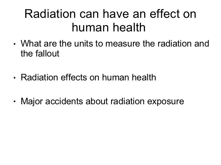 Radiation can have an effect on            human health●   What are the units to measure the radiation and    the fallout●...