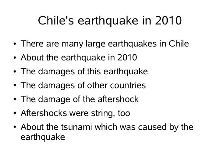 Chiles earthquake in 2010●   There are many large earthquakes in Chile●   About the earthquake in 2010●   The damages of t...