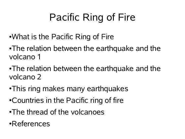 Pacific Ring of Fire●   What is the Pacific Ring of Fire●The relation between the earthquake and thevolcano 1●The relation...