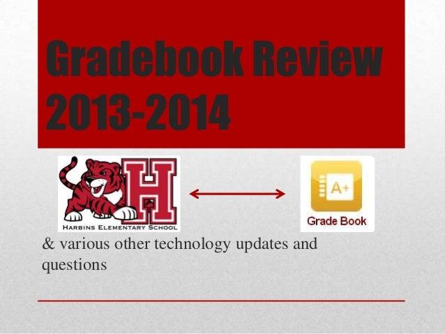 Gradebook Review 2013-2014 & various other technology updates and questions