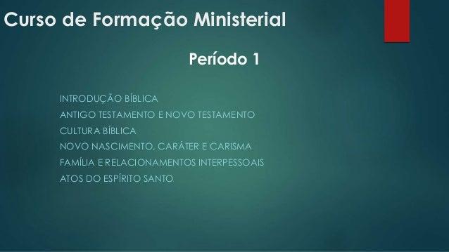 Curso de Formação Ministerial INTRODUÇÃO BÍBLICA ANTIGO TESTAMENTO E NOVO TESTAMENTO CULTURA BÍBLICA NOVO NASCIMENTO, CARÁ...
