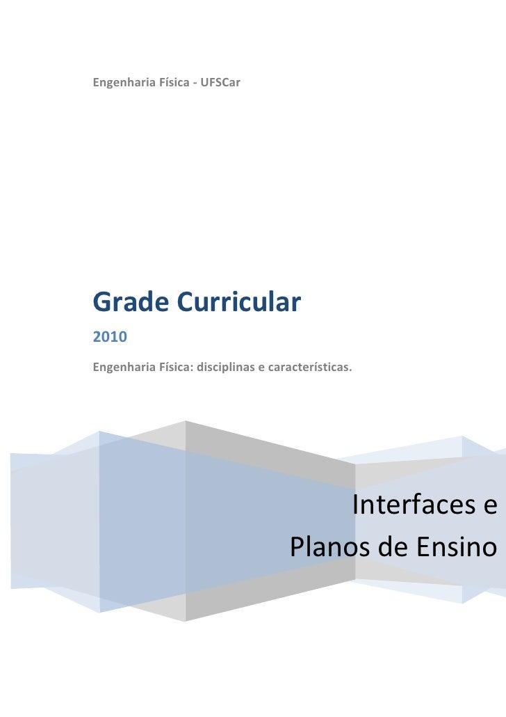 Engenharia Física - UFSCar     Grade Curricular 2010 Engenharia Física: disciplinas e características.                    ...