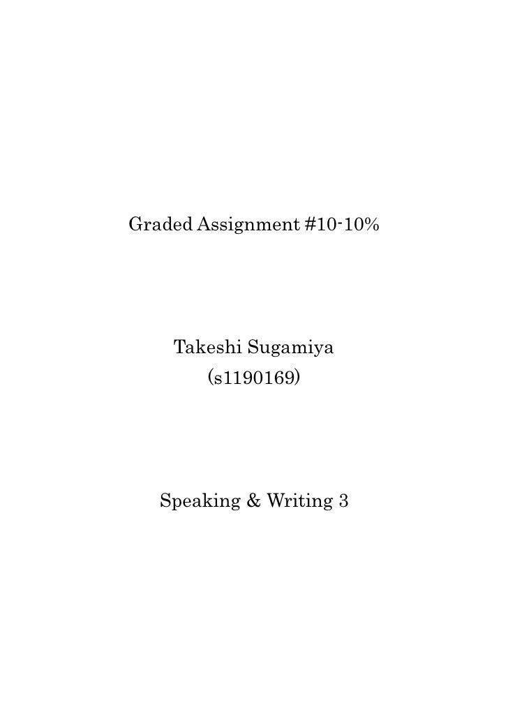Graded Assignment #10-10%    Takeshi Sugamiya        (s1190169)   Speaking & Writing 3