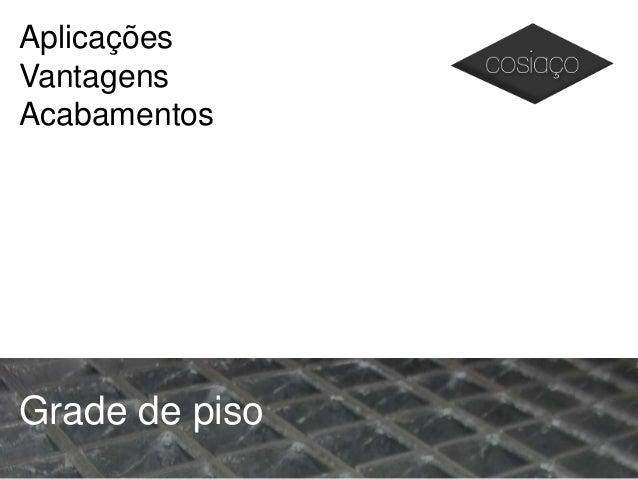 Aplicações Vantagens Acabamentos Grade de piso