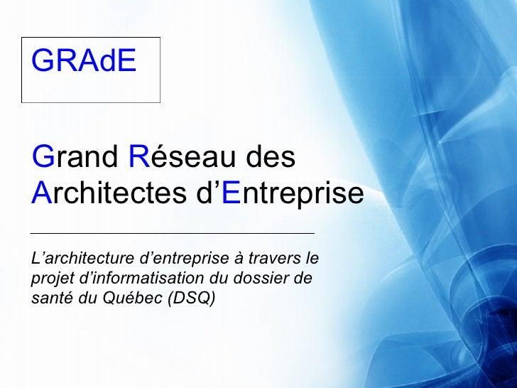 GRAdE   Grand Réseau des Architectes d'Entreprise L'architecture d'entreprise à travers le projet d'informatisation du dos...