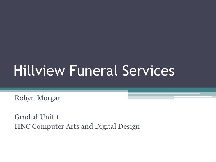 Hillview Funeral Services<br />Robyn Morgan<br />Graded Unit 1<br />HNC Computer Arts and Digital Design<br />