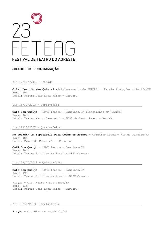 GRADE DE PROGRAMAÇÃO Dia 12/10//2013 – Sábado O Rei Lear No Meu Quintal (Pré-lançamento do FETEAG) – Pareia Produções – Re...