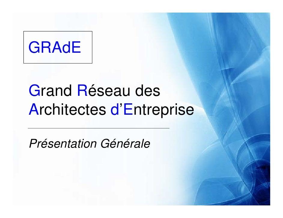 GRAdE  Grand Réseau des Architectes d'Entreprise  Présentation Générale
