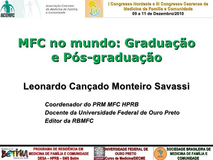 MFC no mundo: Graduação e Pós-graduação <ul><li>Leonardo Cançado Monteiro Savassi </li></ul><ul><ul><ul><li>Coordenador do...