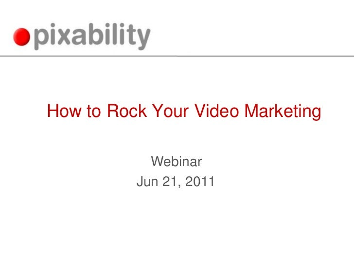 How to Rock Your Video Marketing<br />Webinar<br />Jun 21, 2011<br />