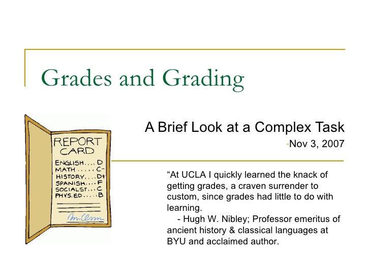 Grades and Grading <ul><li>A Brief Look at a Complex Task </li></ul><ul><ul><ul><ul><ul><li>Nov 3, 2007 </li></ul></ul></u...