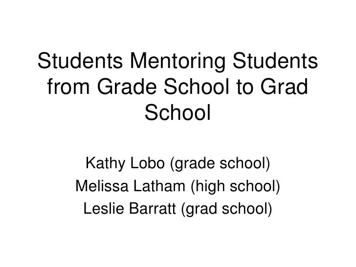 Students Mentoring Students from Grade School to Grad School<br />Kathy Lobo (grade school)<br />Melissa Latham (high scho...