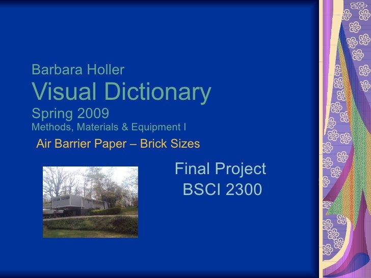 Barbara Holler Visual Dictionary Spring 2009 Methods, Materials & Equipment I Final Project  BSCI 2300 Air Barrier Paper –...
