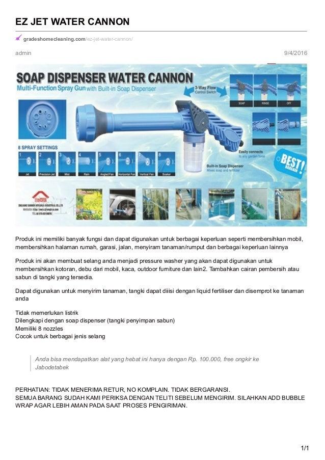 admin 9/4/2016 EZ JET WATER CANNON gradeshomecleaning.com/ez-jet-water-cannon/ Produk ini memiliki banyak fungsi dan dapat...