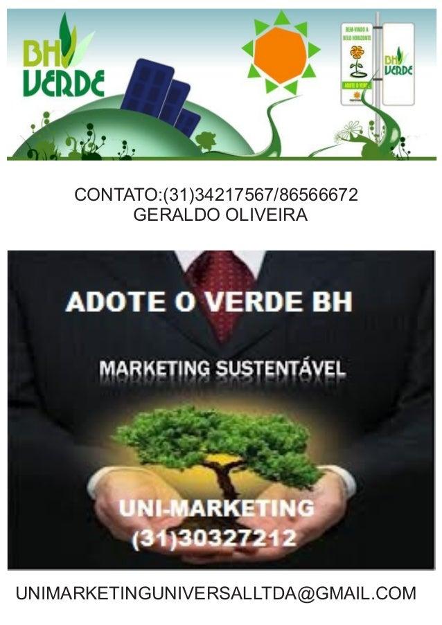 UNIMARKETINGUNIVERSALLTDA@GMAIL.COM CONTATO:(31)34217567/86566672 GERALDO OLIVEIRA