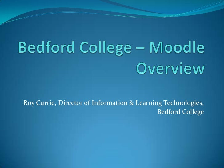 Roy Currie, Director of Information & Learning Technologies,                                             Bedford College