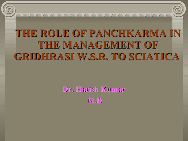 THE ROLE OF PANCHKARMA IN THE MANAGEMENT OF GRIDHRASI W.S.R. TO SCIATICA   Dr. Harish Kumar  M.D