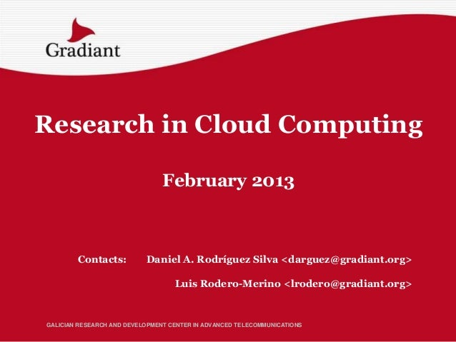 Research in Cloud Computing                                February 2013        Contacts:          Daniel A. Rodríguez Sil...