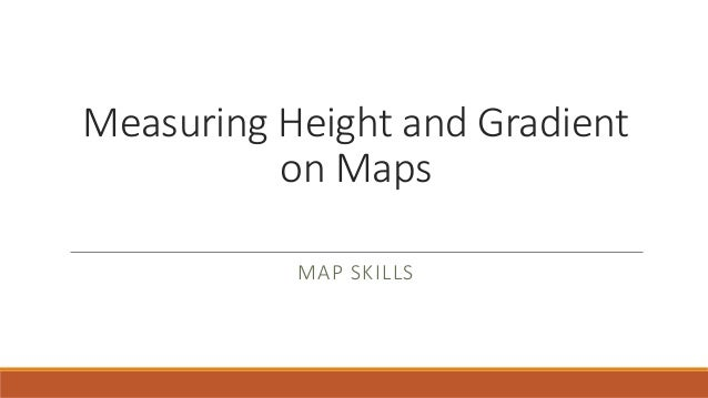 Measuring Height and Gradient on Maps MAP SKILLS
