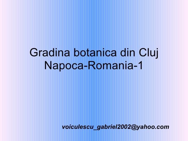 Gradina botanica din Cluj Napoca-Romania-1 [email_address]