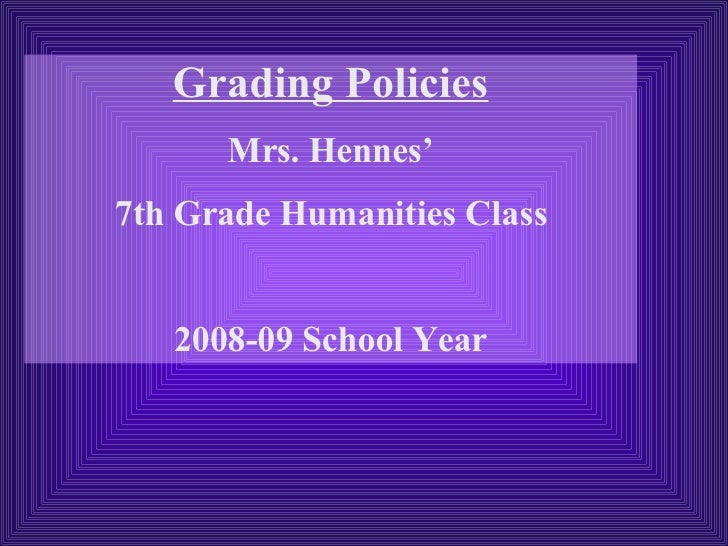 Grading Policies Mrs. Hennes' 7th Grade Humanities Class 2008-09 School Year