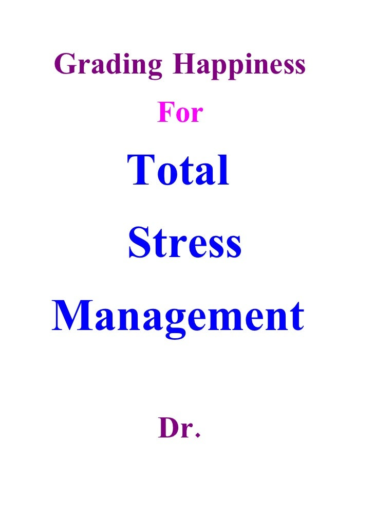 Grading Happiness       For      Total     Stress Management         Dr.