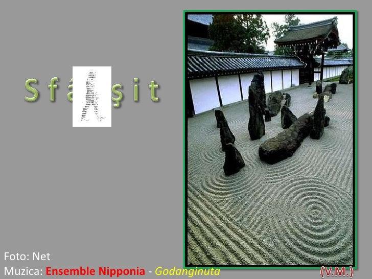 S f â r ş i t<br />Foto: Net<br />Muzica: Ensemble Nipponia- Godanginuta<br />(V.M.)<br />
