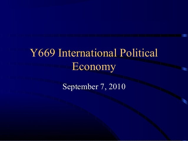 Y669 International Political Economy September 7, 2010