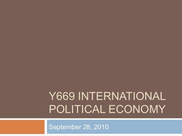 Y669 INTERNATIONAL POLITICAL ECONOMY September 28, 2010