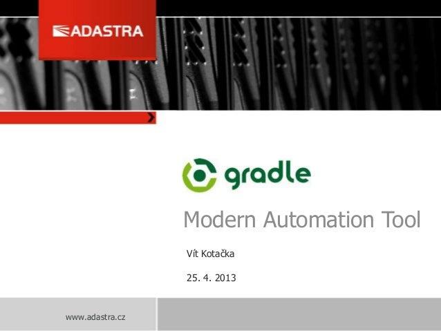 www.adastra.czGradleModern Automation ToolVít Kotačka25. 4. 2013