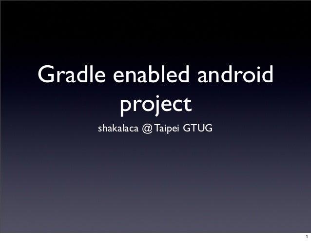 Gradle enabled android project shakalaca @ Taipei GTUG 1