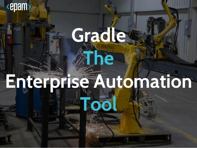 Gradle The Enterprise Automation Tool