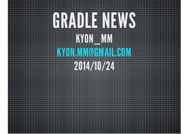 GRADLE NEWS  KYON_MM  KYON.MM@GMAIL.COM  2014/10/24  0