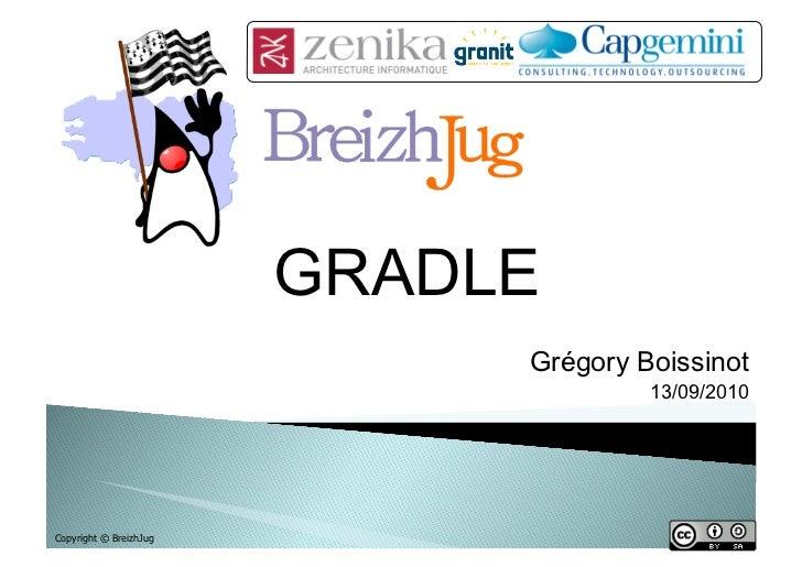 GRADLE                             Grégory Boissinot                                      13/09/2010Copyright © BreizhJug