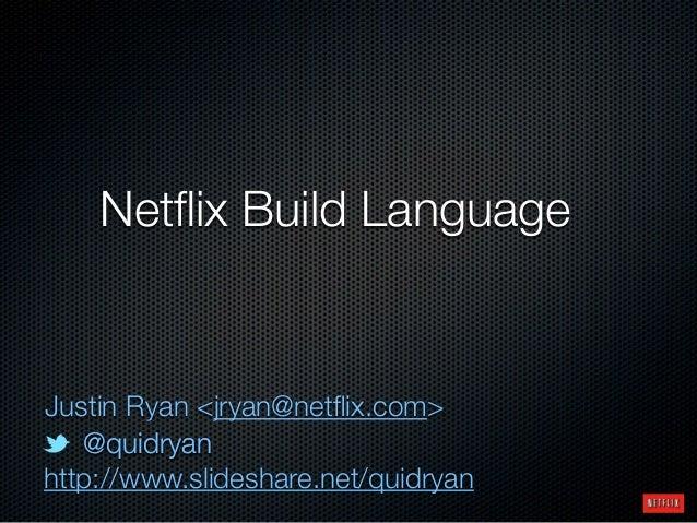 @quidryan@quidryan http://www.slideshare.net/quidryan Netflix Build Language Justin Ryan <jryan@netflix.com>