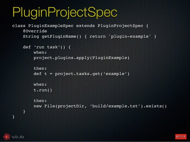 class PluginExampleSpec extends PluginProjectSpec {! @Override! String getPluginName() { return 'plugin-example' }! ! def ...