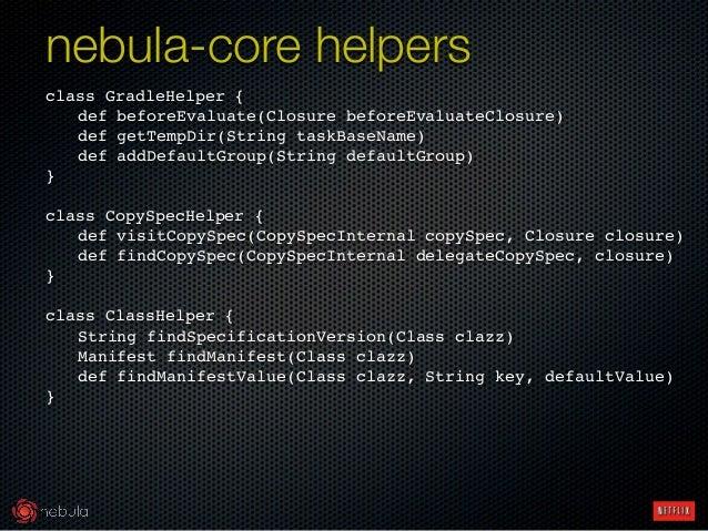 class GradleHelper {! ! def beforeEvaluate(Closure beforeEvaluateClosure)! ! def getTempDir(String taskBaseName)! ! def ad...