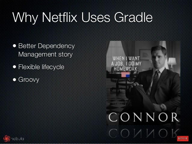 Why Netflix Uses Gradle • Better Dependency Management story • Flexible lifecycle • Groovy